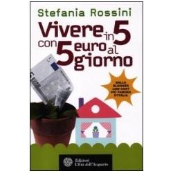 Libro Vivere in 5 con 5 euro al mese di Stefania Rossini